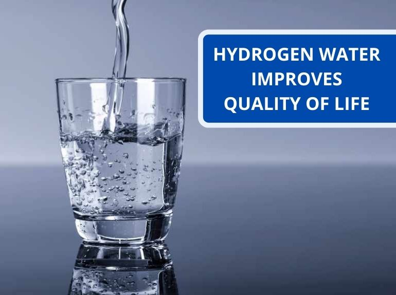 HYDROGEN WATER IMPROVES QUALITY OF LIFE